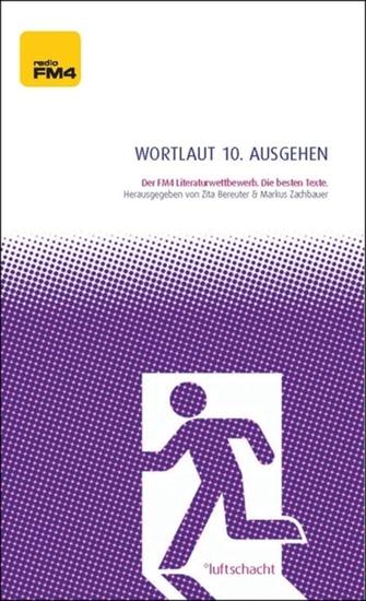 Wortlaut 10 ausgehen - Der FM4-Literaturwettbewerb Die besten Texte - cover