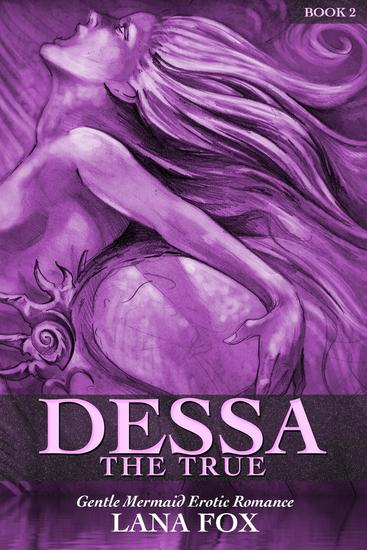 Dessa the True (A Gentle Mermaid Erotic Romance) - Johnny the Brave #2 - cover