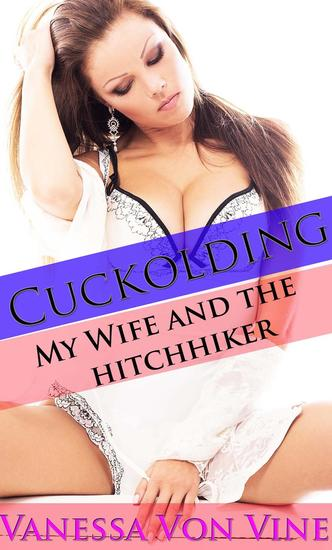 Cuckolding: My Wife and The Hitchiker - Fifty Shades of Cuckolding #2 - cover