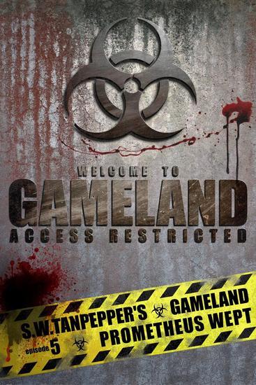 Prometheus Wept: SW Tanpepper's GAMELAND (Episode 5) (Volume 5) - SW Tanpepper's GAMELAND #5 - cover
