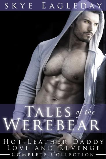 Tales of the Werebear Complete Collection (Hot Leather Daddy Love and Revenge) - Tales Of The Werebear - cover