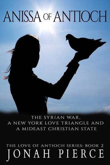 Anissa of Antioch: the Syrian War a New York Love Triangle and a Mideast Christian State - The Love of Antioch #2 - cover