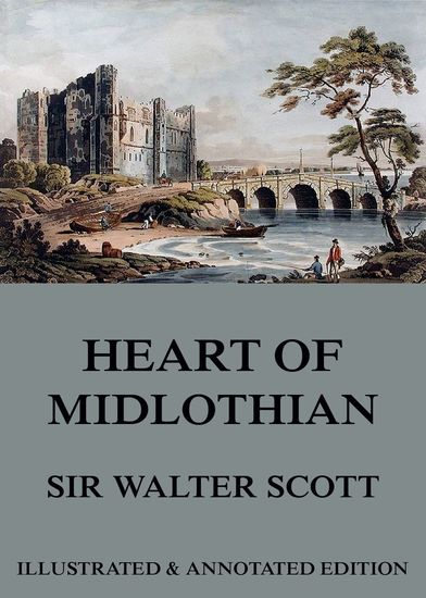 The Heart Of Midlothian - Extended Annotated & Illustrated Edition - cover