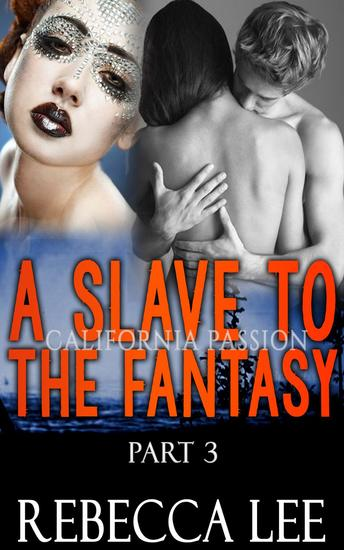 A Slave to the Fantasy Part 3: California Passion - A Slave to the Fantasy #3 - cover