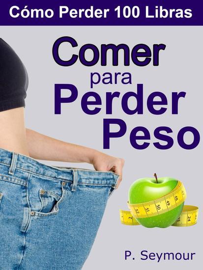 Comer para Perder Peso - Cómo Perder 100 Libras #4 - cover