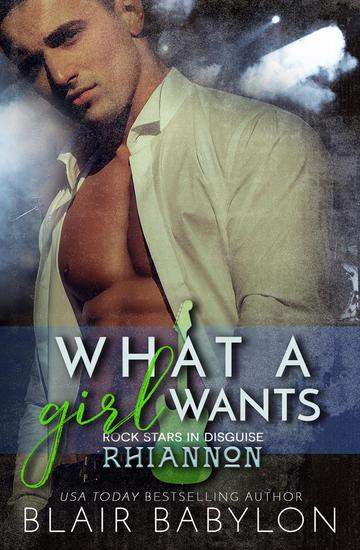 What A Girl Wants (Rock Stars in Disguise: Rhiannon) A New Adult Rock Star Romance - Billionaires in Disguise #8 - cover