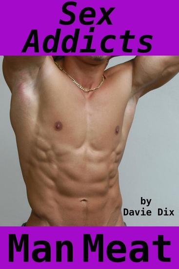 Sex Addicts Man Meat (Gay Erotica) - cover