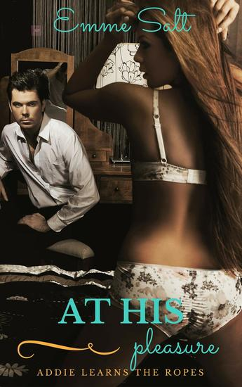 At His Pleasure: Addie Learns the Ropes - cover