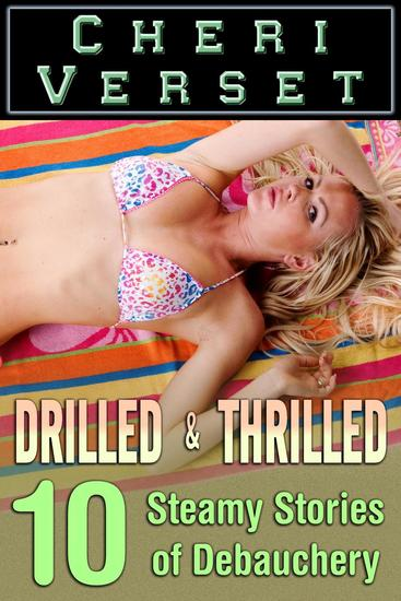 Drilled and Thrilled - 10 Steamy Stories of Debauchery - cover