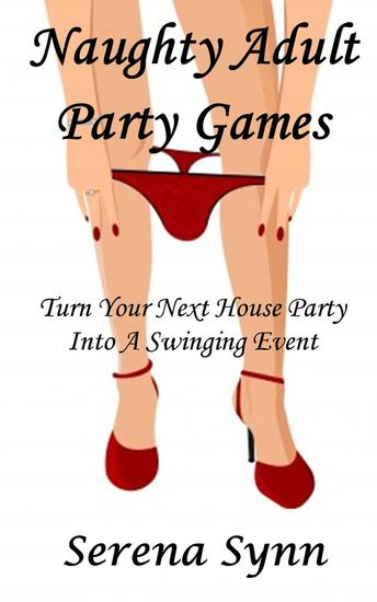 Naughty Adult Party Games: Turn Your House Party Into A Swinging Event - cover