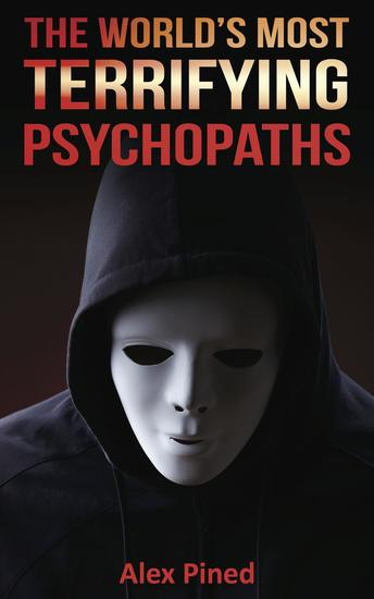 The World's Most Terrifying Psychopaths - True Crime Series #4 - cover