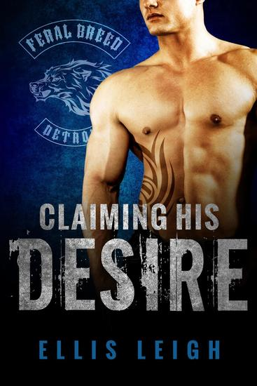 Claiming His Desire - Feral Breed Motorcycle Club #6 - cover