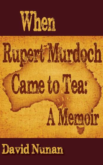 When Rupert Murdoch Came to Tea: A Memoir - cover