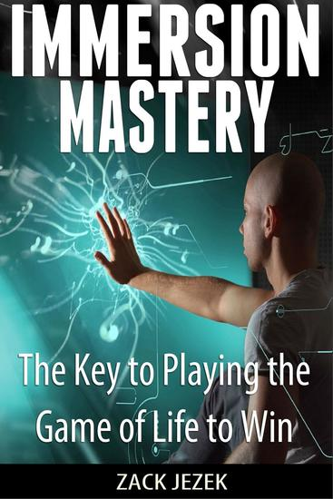 Immersion Mastery: The Key to Playing the Game of Life to Win - cover