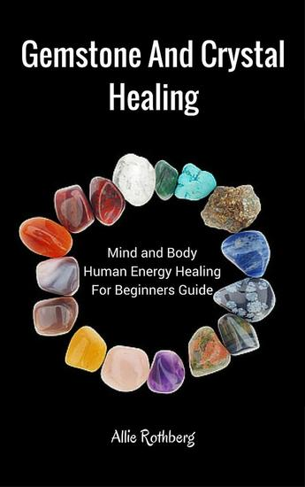 Gemstone and Crystal Healing Mind and Body Human Energy Healing For Beginners Guide - cover