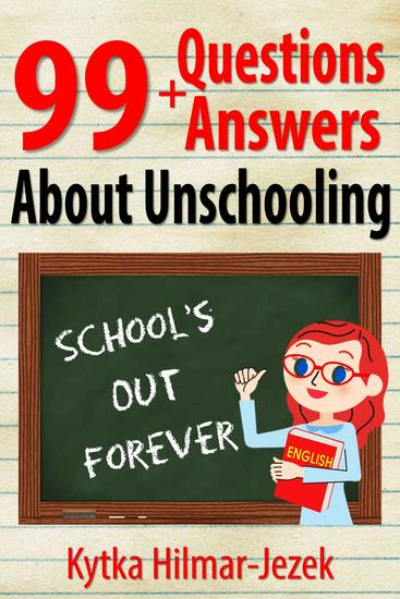 99 Questions and Answers About Unschooling - cover