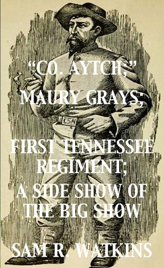 """""""Co Aytch""""; Maury Grays First Tennessee Regiment; A Side Show of the Big Show - cover"""