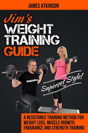 "Jim's Weight Training Guide ""Superset Style!"" (A Resistance Training Method For Weight loss Muscle Growth Endurance and Strength Training) - cover"