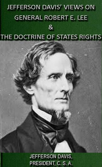 Jefferson Davis' Views On General Robert E Lee & The Doctrine Of States Rights - cover