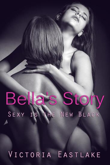 Bella's Story: Sex is the New Black - Bella & Tyler #1 - cover