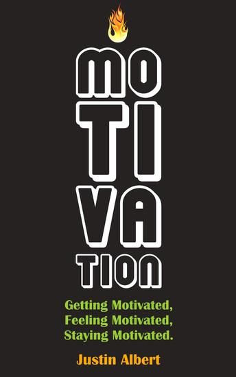 Motivation: Getting Motivated Feeling Motivated Staying Motivated: Motivation Psychology - Ultimate Motivational: A Practical Guide to Awaken Your Inner Motive - cover