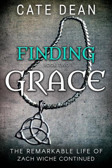 Finding Grace - The Remarkable Life of Zach Wiche Continued Book Two - The Remarkable Life of Zach Wiche Continued #2 - cover