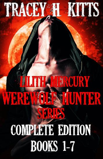 Lilith Mercury Werewolf Hunter: The Complete Edition (Books 1-7) - Lilith Mercury Werewolf Hunter #8 - cover