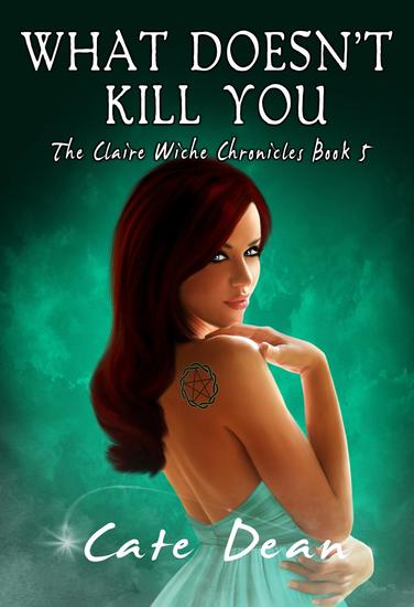 What Doesn't Kill You - The Claire Wiche Chronicles Book 5 - The Claire Wiche Chronicles #5 - cover