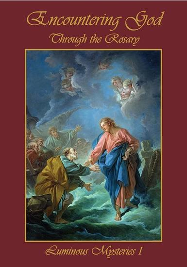 Encountering God Through Rosary: Luminous Mysteries I - cover