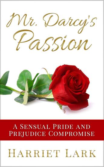 Mr Darcy's Passion - A Sensual Pride and Prejudice Compromise - Pemberley Intimate #1 - cover