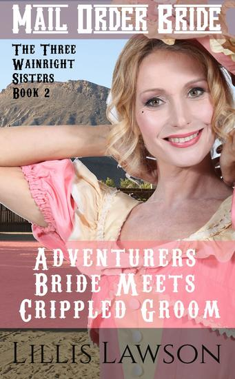 Adventurers Bride Meets Crippled Groom - The Three Wainright Sisters Looking For Love #2 - cover