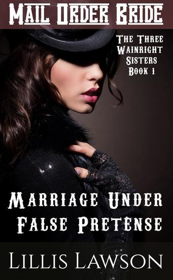 Marriage Under False Pretense - The Three Wainright Sisters Looking For Love #1 - cover