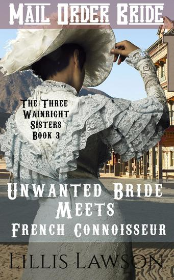Unwanted Bride Meets French Connoisseur - The Three Wainright Sisters Looking For Love #3 - cover