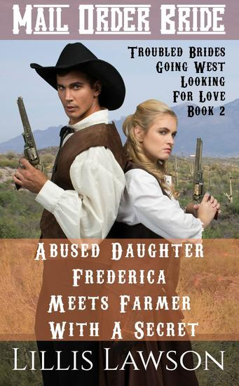 Abused Daughter Frederica Meets Farmer With A Secret - Troubled Brides Going West Looking For Love #2 - cover