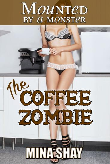 Mounted by a Monster: The Coffee Zombie - cover