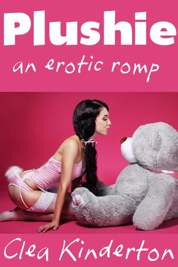 Plushie: An Erotic Romp - Plushie #1 - cover
