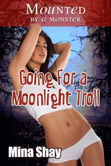Mounted by a Monster: Going For a Moonlight Troll - cover