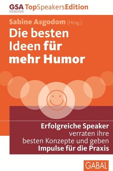 Die besten Ideen für mehr Humor - Erfolgreiche Speaker verraten ihre besten Konzepte und geben Impulse für die Praxis - cover