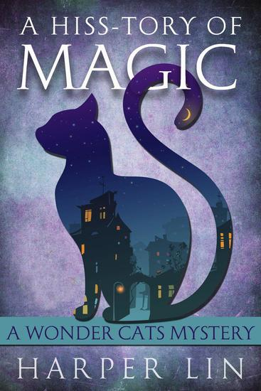 A Hiss-tory of Magic - A Wonder Cats Mystery #1 - cover