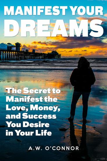 Manifest Your Dreams - The Secret to Manifest the Love Money and Success You Desire in Your Life - cover