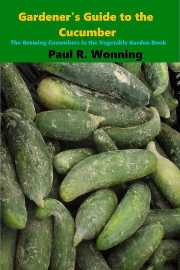Gardener's Guide to Growing Cucumbers - Gardener's Guide to Growing Your Vegetable Garden #6 - cover