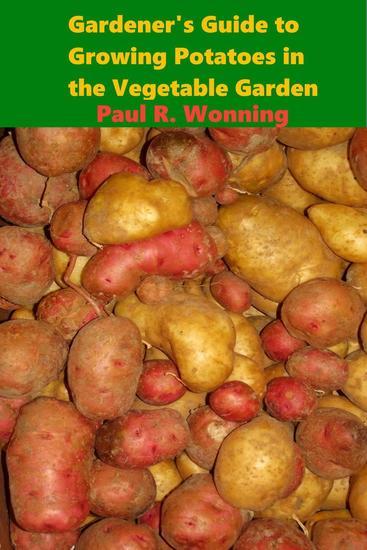 Gardener's Guide to Growing Potatoes in the Vegetable Garden - Gardener's Guide to Growing Your Vegetable Garden #3 - cover