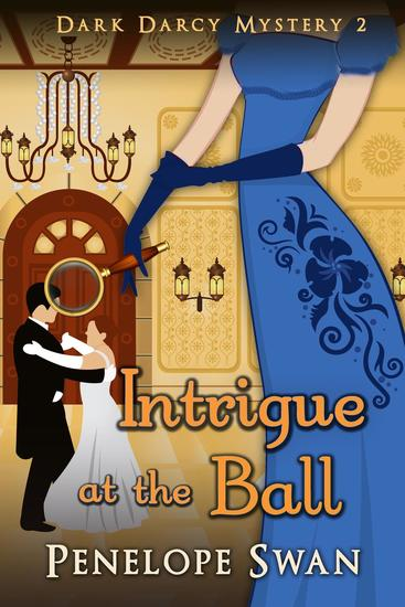 Intrigue at the Ball: A Pride and Prejudice Variation - Dark Darcy Mysteries #2 - cover