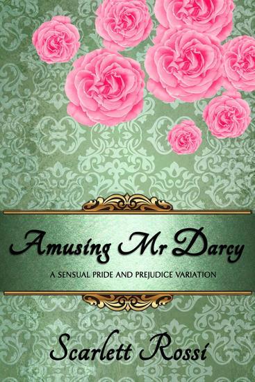 Amusing Mr Darcy: A Sensual Pride and Prejudice Variation - Sexy Mr Darcy #3 - cover