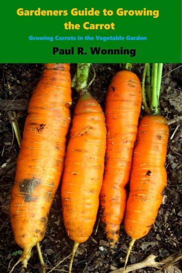 Gardener's Guide to Growing the Carrot - Gardener's Guide to Growing Your Vegetable Garden #5 - cover