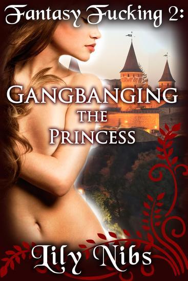 Fantasy Fucking 2: Gangbanging the Princess (Medieval Erotica Fantasy Sex) - Fantasy Fucking #2 - cover