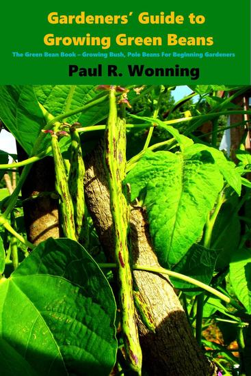 Gardeners' Guide to Growing Green Beans in the Vegetable Garden - Gardener's Guide to Growing Your Vegetable Garden #2 - cover