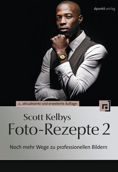 Scott Kelbys Foto-Rezepte 2 - Noch mehr Wege zu professionellen Bildern - cover