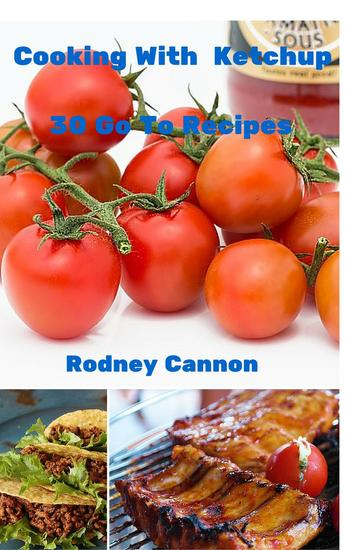 Cooking With Ketchup 30 Go To Recipes - cover