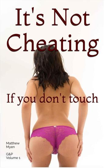 It's Not Cheating If You Don't Touch - Guilt And Pleasure #1 - cover